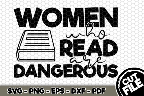 Print on Demand: Women Who Read Are Dangerous Graphic Crafts By SVGExpress