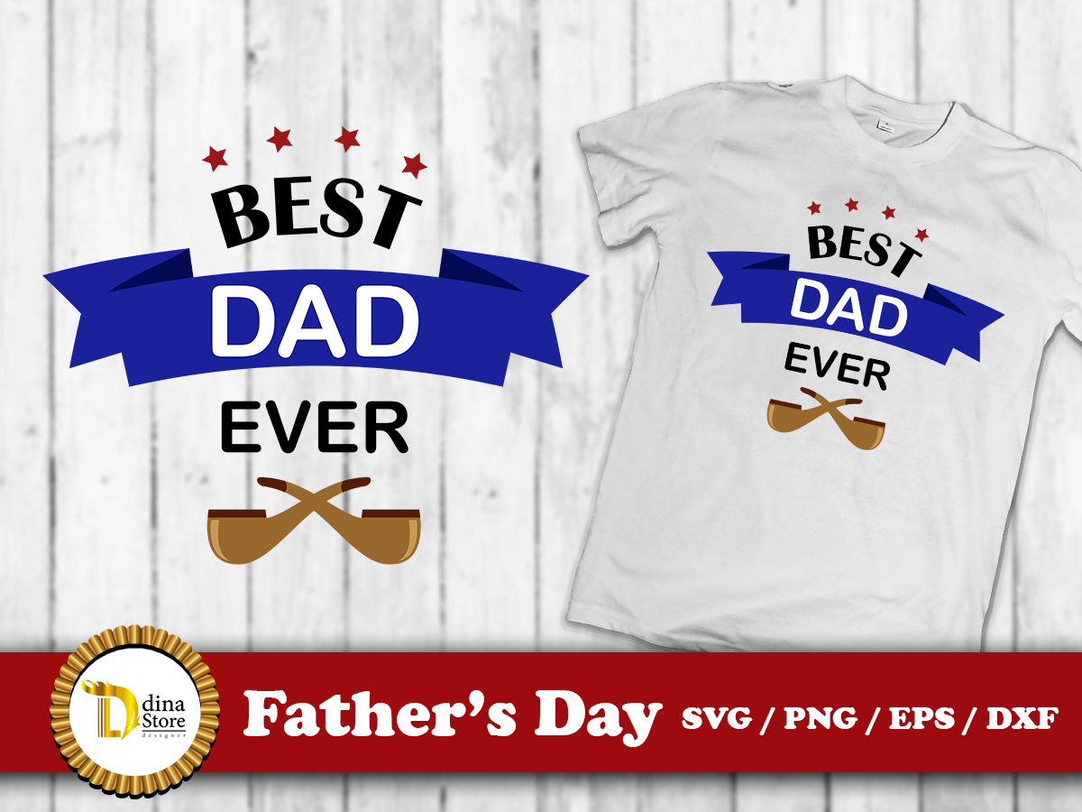 Download Free Father Best Dad Ever Graphic By Dina Store4art Creative Fabrica for Cricut Explore, Silhouette and other cutting machines.
