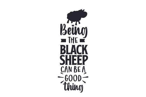 Being the Black Sheep Can Be a Good Thing Farm & Country Craft Cut File By Creative Fabrica Crafts