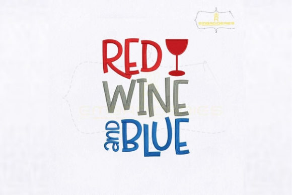 Fourth of July Red Wine and Blue Independence Day Embroidery Design By royalembroideries