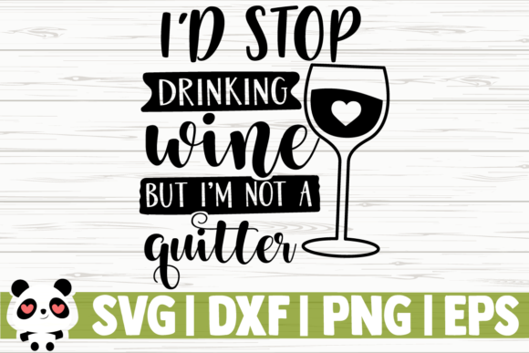 Download Free I D Stop Drinking Wine But I M Not A Quitter Graphic By for Cricut Explore, Silhouette and other cutting machines.