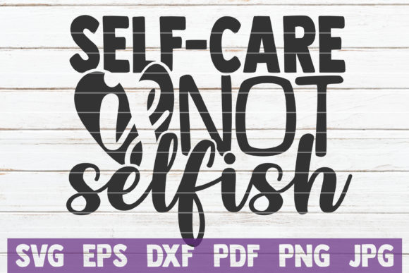 Self Care is Not Selfish Graphic Graphic Templates By MintyMarshmallows