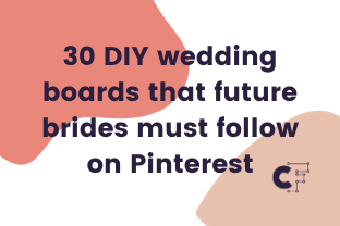 30 DIY wedding boards that future brides must follow on Pinterest