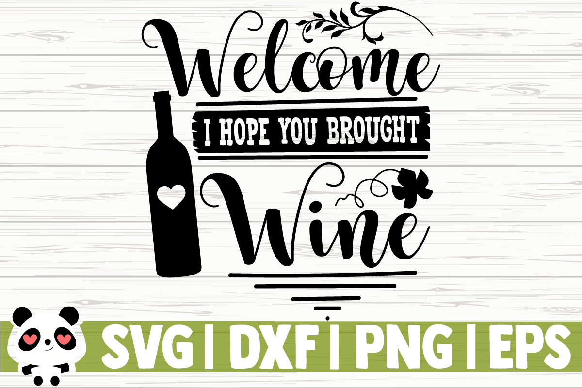Download Free Welcome I Hope You Brought Wine Graphic By Creativedesignsllc SVG Cut Files