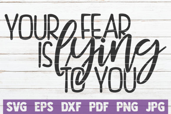 Download Free Your Fear Is Lying To You Graphic By Mintymarshmallows for Cricut Explore, Silhouette and other cutting machines.