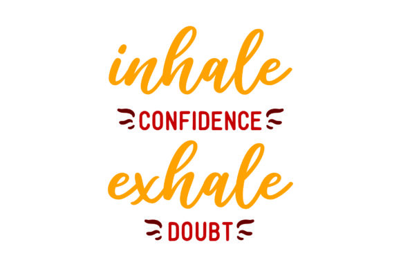 Inhale Confidence Exhale Doubt Motivational Craft Cut File By Creative Fabrica Crafts
