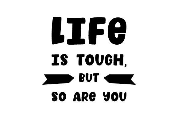 Life is Tough, but so Are You Motivational Craft Cut File By Creative Fabrica Crafts