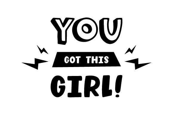 You Got This Girl! Motivational Craft Cut File By Creative Fabrica Crafts