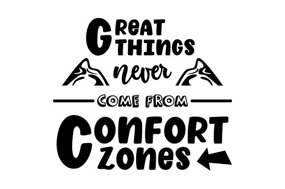 Great Things Never Come from Comfort Zones Motivational Craft Cut File By Creative Fabrica Crafts