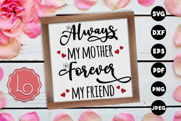 Download Free Always My Mother Forever My Friend Graphic By La Oliveira for Cricut Explore, Silhouette and other cutting machines.