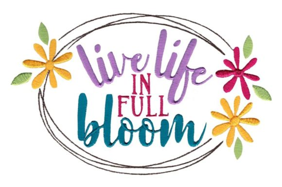 Live Life in Full Bloom Spring Embroidery Design By Bunnycup Embroidery