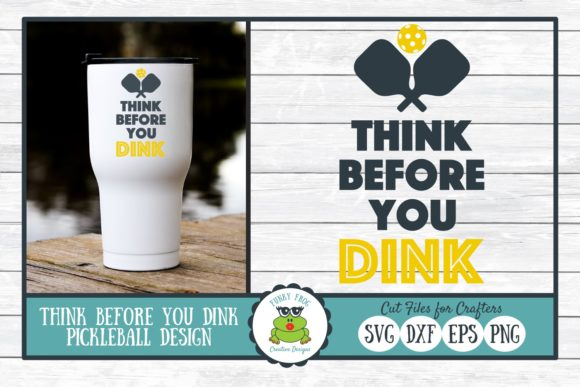 Download Free Think Before You Dink Pickleball Graphic By for Cricut Explore, Silhouette and other cutting machines.