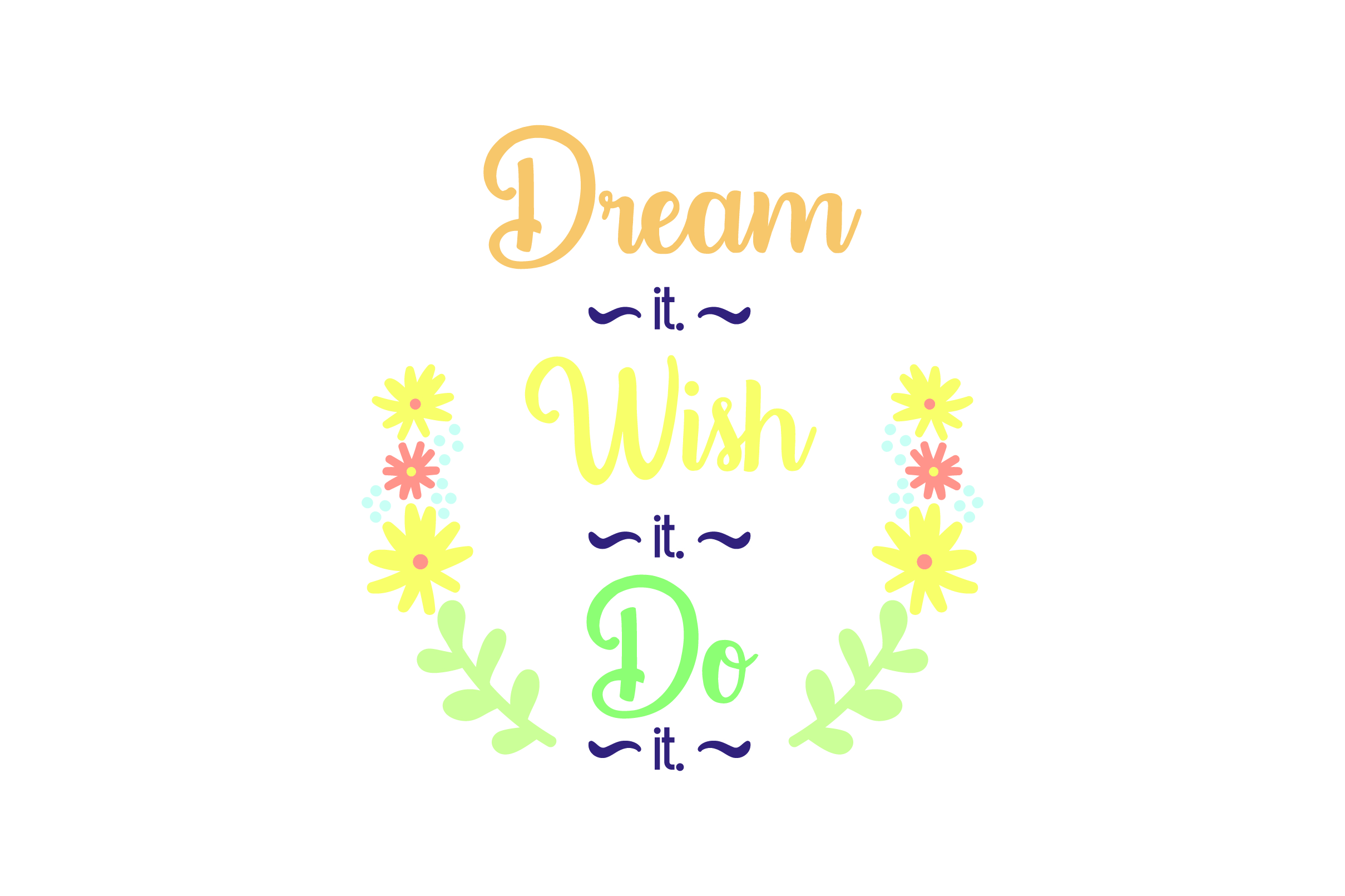 Download Free Dream It Wish It Do It Svg Cut File By Creative Fabrica for Cricut Explore, Silhouette and other cutting machines.