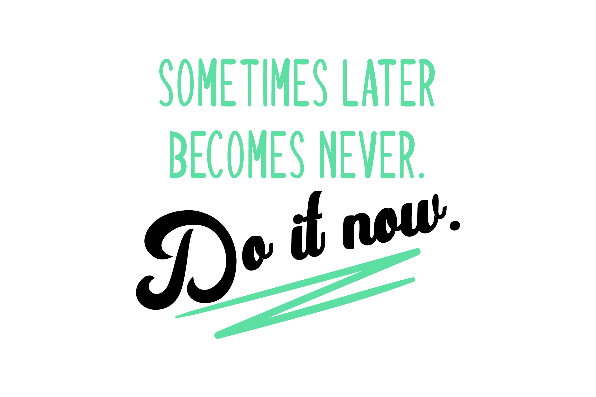 Download Free Sometimes Later Becomes Never Do It Now Svg Cut File By for Cricut Explore, Silhouette and other cutting machines.
