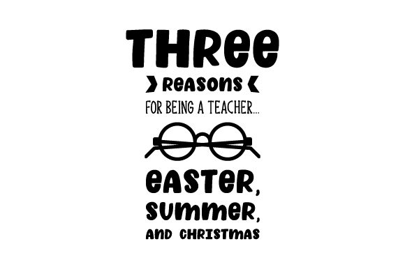 Download Free Three Reasons For Being A Teacher Easter Summer And Christmas for Cricut Explore, Silhouette and other cutting machines.