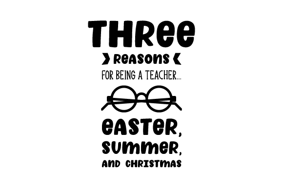 Download Free Three Reasons For Being A Teacher Easter Summer And Christmas SVG Cut Files