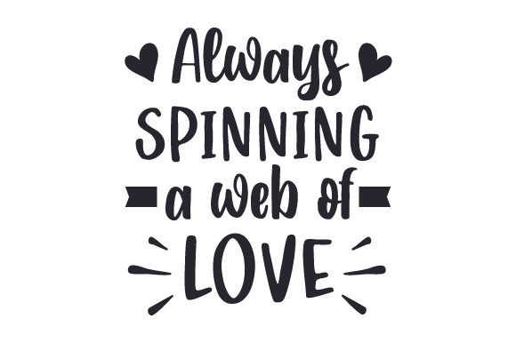 Download Free Always Spinning A Web Of Love Svg Cut File By Creative Fabrica for Cricut Explore, Silhouette and other cutting machines.