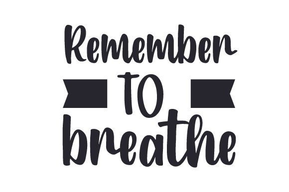 Download Free Remember To Breathe Svg Cut File By Creative Fabrica Crafts for Cricut Explore, Silhouette and other cutting machines.