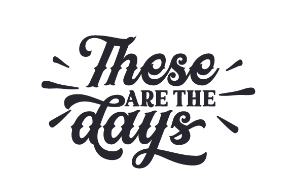 Download Free These Are The Days Svg Cut File By Creative Fabrica Crafts for Cricut Explore, Silhouette and other cutting machines.