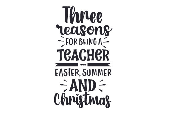 Three Reasons for Being a Teacher... Easter, Summer, and Christmas School & Teachers Craft Cut File By Creative Fabrica Crafts