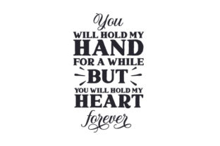 You Will Hold My Hand for a While but You Will Hold My Heart Forever Love Craft Cut File By Creative Fabrica Crafts