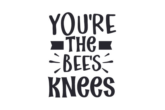 You're the Bee's Knees Nature & Outdoors Craft Cut File By Creative Fabrica Crafts