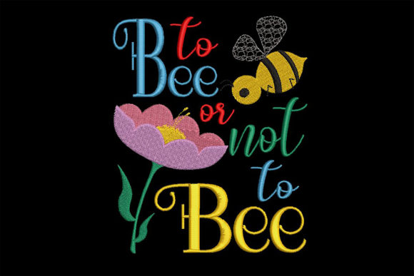 Print on Demand: To Bee or Not to Bee Funny Quote Animal Quotes Embroidery Design By Embroidery Shelter - Image 1