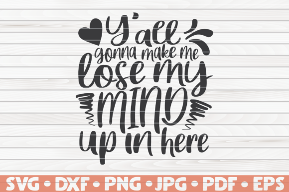 Download Free Y All Gonna Make Me Lose My Mind Graphic By Mihaibadea95 for Cricut Explore, Silhouette and other cutting machines.