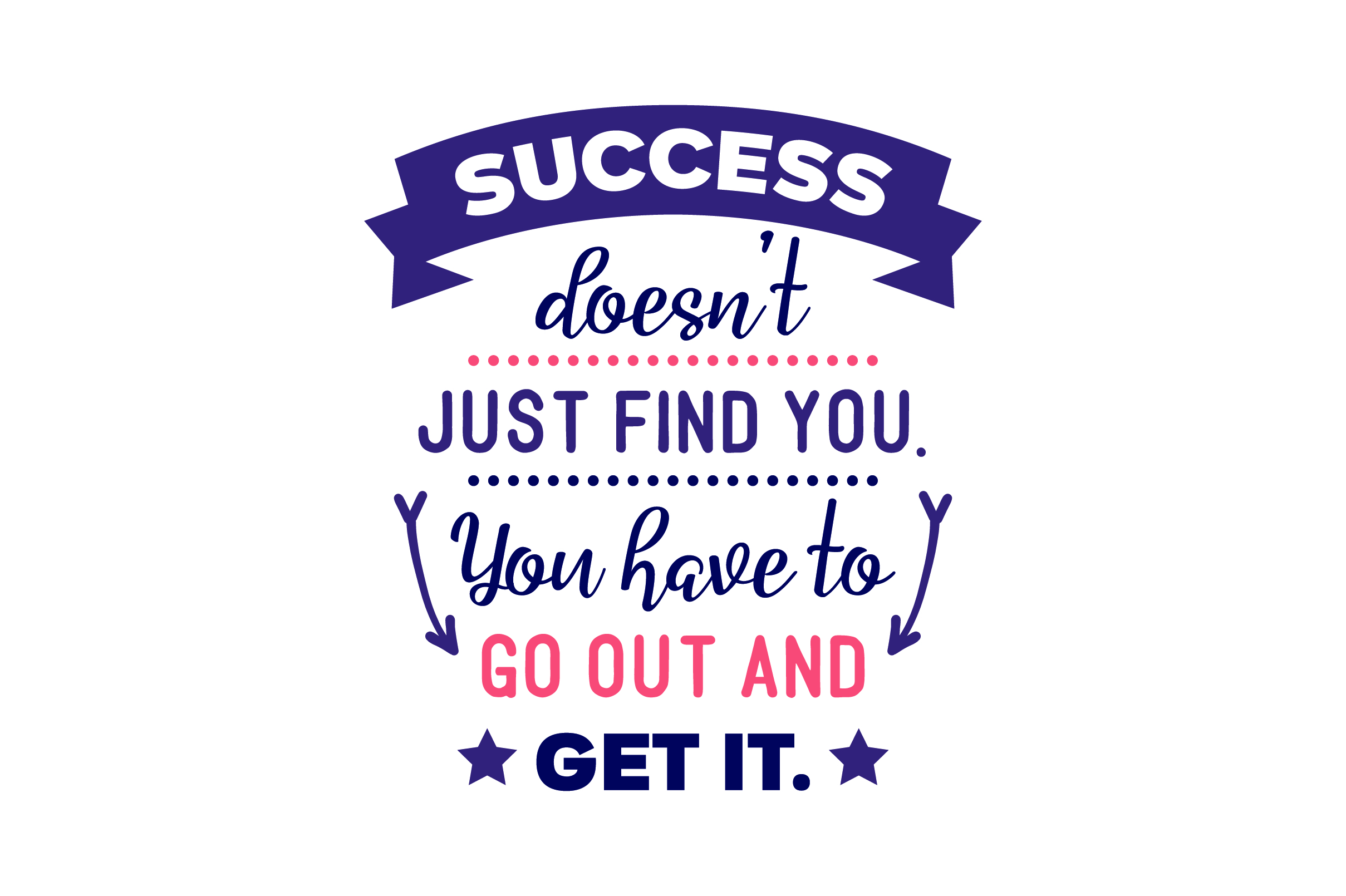Download Free Success Doesn T Just Find You You Have To Go Out And Get It Svg for Cricut Explore, Silhouette and other cutting machines.