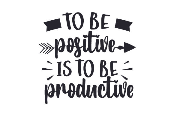 To Be Positive is to Be Productive Motivational Craft Cut File By Creative Fabrica Crafts