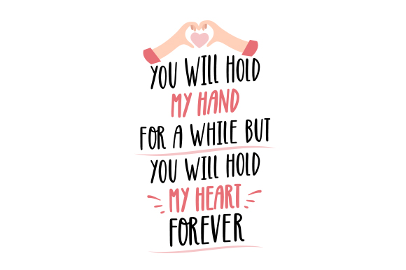 Download Free You Will Hold My Hand For A While But You Will Hold My Heart for Cricut Explore, Silhouette and other cutting machines.