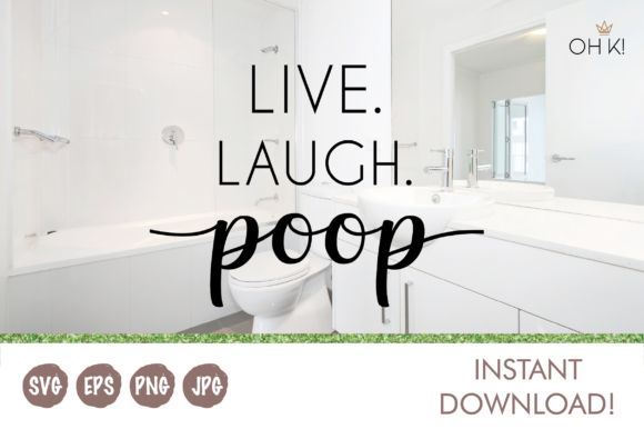 Download Free Live Laugh Poop Graphic By Oh K Productions Creative Fabrica for Cricut Explore, Silhouette and other cutting machines.