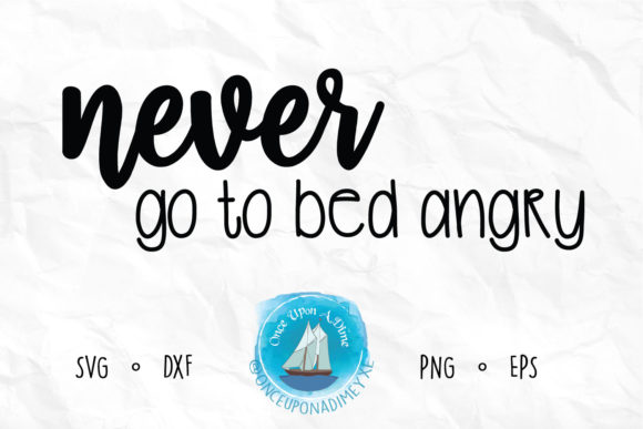 Download Free Never Go To Bed Angry Relationship Grafico Por Onceuponadimeyxe Creative Fabrica SVG Cut Files