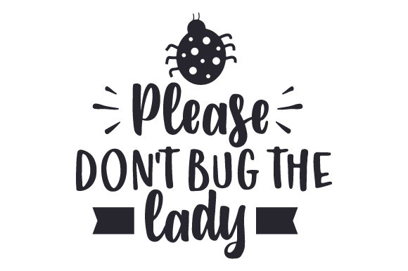Download Free Please Don T Bug The Lady Svg Cut File By Creative Fabrica for Cricut Explore, Silhouette and other cutting machines.