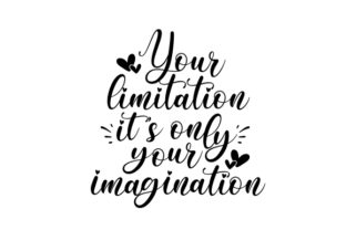 Your Limitation It's Only Your Imagination. Motivational Craft Cut File By Creative Fabrica Crafts