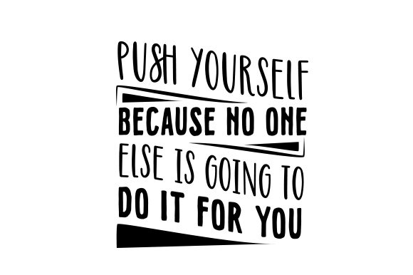 Download Free Push Yourself Because No One Else Is Going To Do It For You Svg for Cricut Explore, Silhouette and other cutting machines.