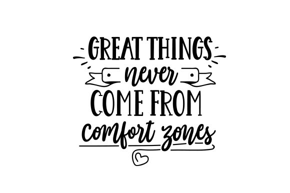 Great Things Never Come from Comfort Zones Motivation Plotterdatei von Creative Fabrica Crafts