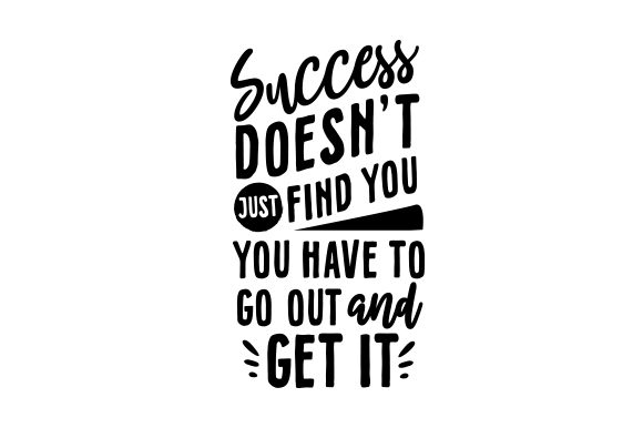 Success Doesn't Just Find You. You Have to Go out and Get It. Motivational Craft Cut File By Creative Fabrica Crafts