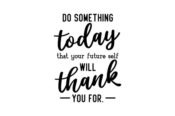 Download Free Do Something Today That Your Future Self Will Thank You For Svg for Cricut Explore, Silhouette and other cutting machines.
