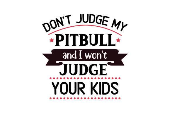 Don't Judge My Pitbull and I Won't Judge Your Kids. Hunde Plotterdatei von Creative Fabrica Crafts