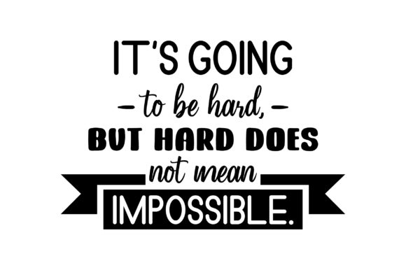 It's Going to Be Hard, but Hard Does Not Mean Impossible. Motivational Craft Cut File By Creative Fabrica Crafts