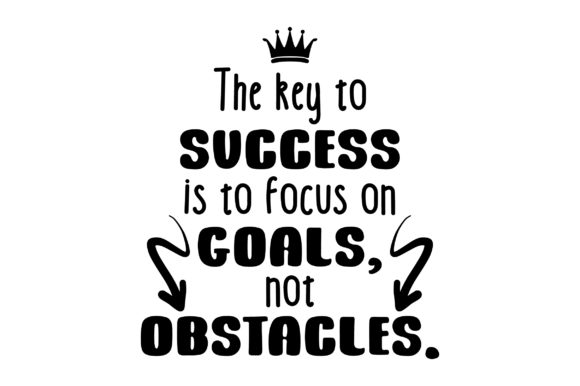 The Key to Success is to Focus on Goals, Not Obstacles Motivational Craft Cut File By Creative Fabrica Crafts - Image 1