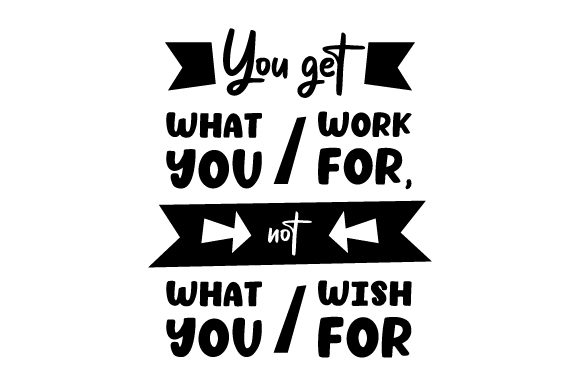 You Get What You Work for, Not What You Wish for Motivational Craft Cut File By Creative Fabrica Crafts - Image 2