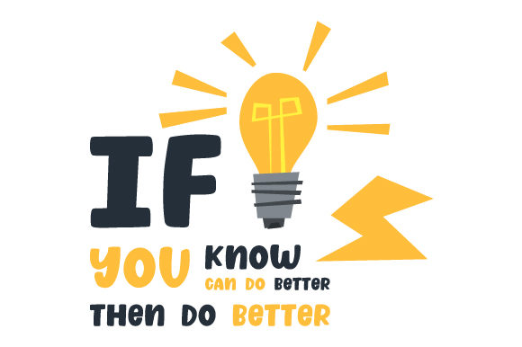 If You Know You Can Do Better... then Do Better Motivational Craft Cut File By Creative Fabrica Crafts - Image 1