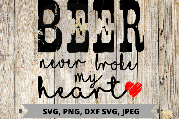 Beer Never Broke My Heart Graphic Crafts By Pit Graphics