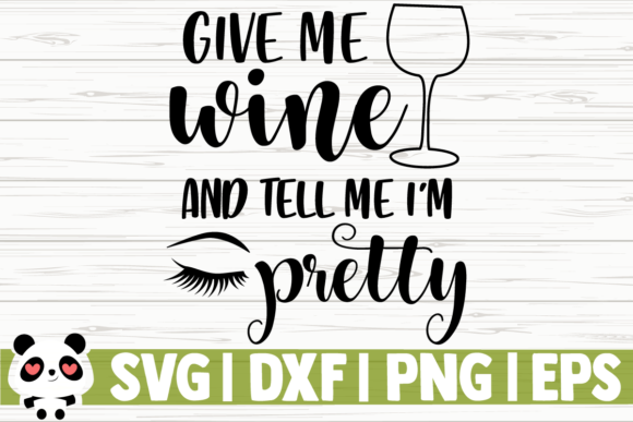 Download Free Give Me Wine And Tell Me I M Pretty Graphic By for Cricut Explore, Silhouette and other cutting machines.