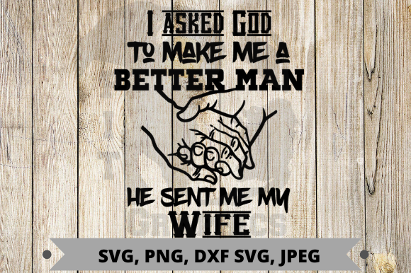 Download Free I Asked God To Make Me A Better Husband Graphic By Pit Graphics for Cricut Explore, Silhouette and other cutting machines.