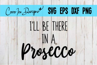 I'll Be There in a Prosecco Wine Quotes Graphic Crafts By CocoIceDesigns