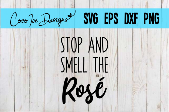 Download Free Stop And Smell The Rose Wine Quotes Graphic By Cocoicedesigns for Cricut Explore, Silhouette and other cutting machines.
