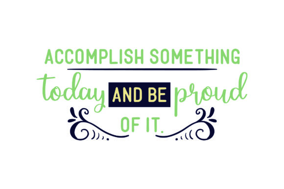 Accomplish Something Today and Be Proud of It. Motivational Craft Cut File By Creative Fabrica Crafts